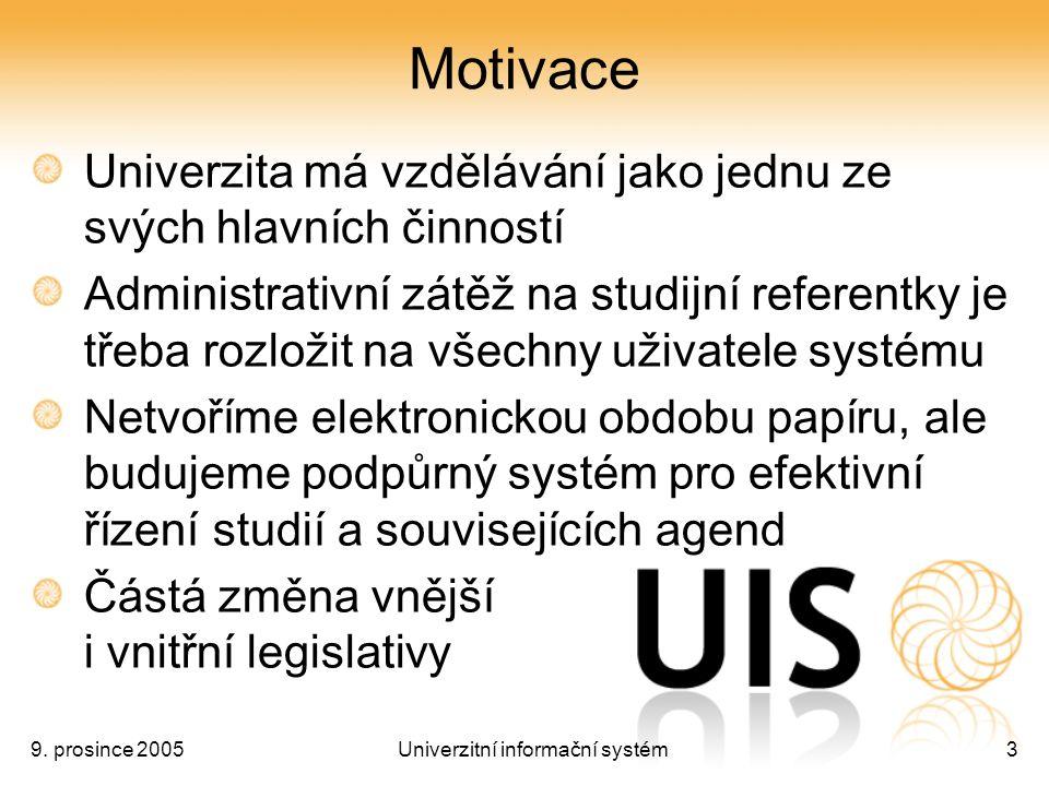 9. prosince 2005Univerzitní informační systém3 Motivace Univerzita má vzdělávání jako jednu ze svých hlavních činností Administrativní zátěž na studij