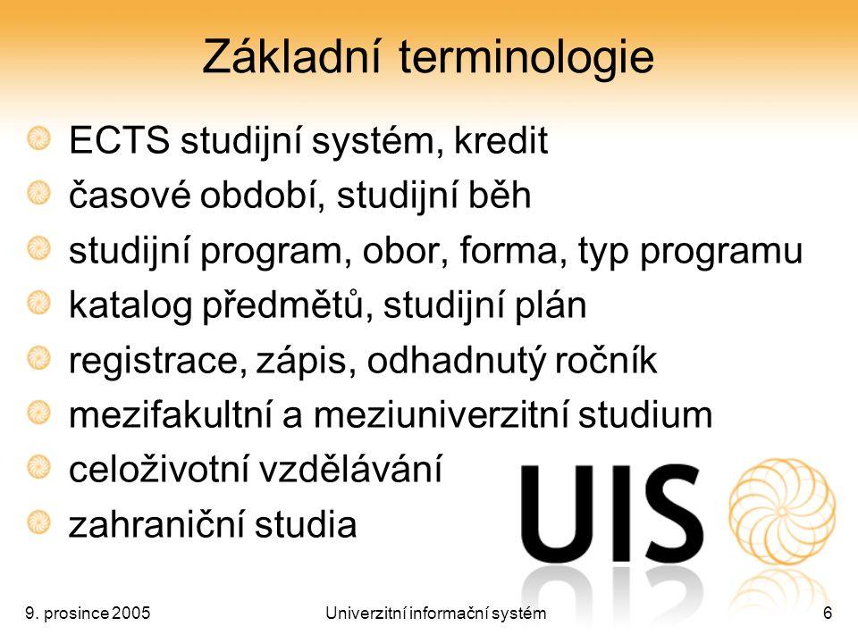 9. prosince 2005Univerzitní informační systém6 Základní terminologie ECTS studijní systém, kredit časové období, studijní běh studijní program, obor,