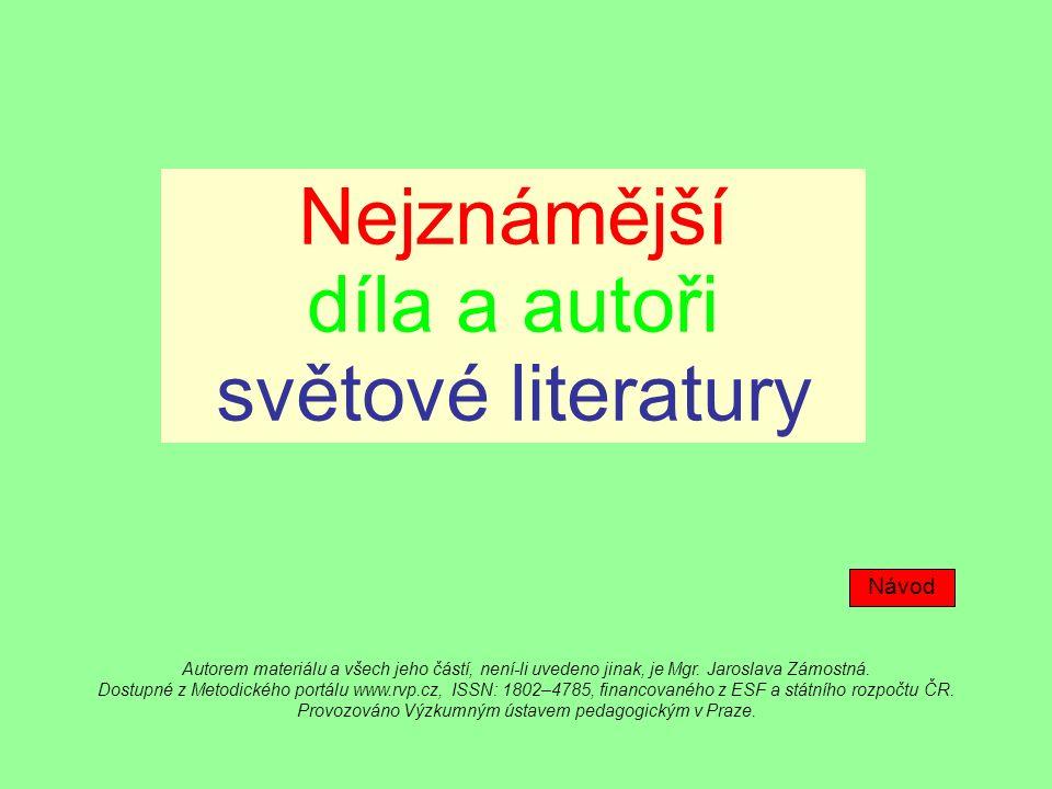 Nejznámější díla a autoři světové literatury Návod Autorem materiálu a všech jeho částí, není-li uvedeno jinak, je Mgr.