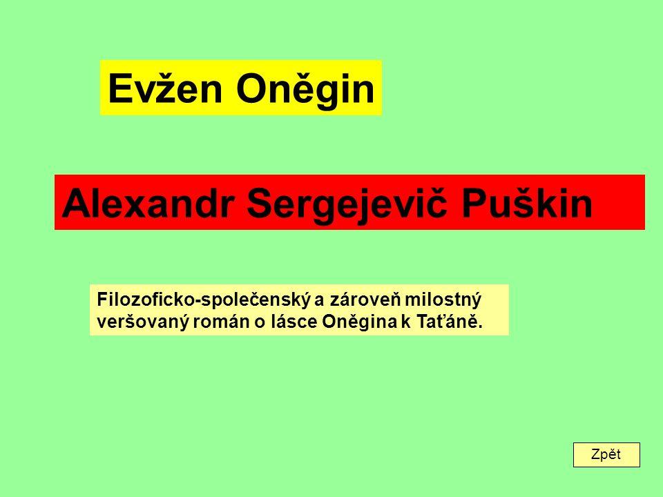 Zpět Evžen Oněgin Alexandr Sergejevič Puškin Filozoficko-společenský a zároveň milostný veršovaný román o lásce Oněgina k Taťáně.