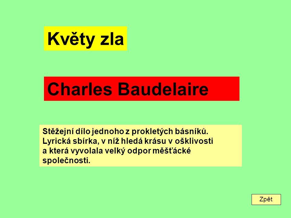 Zpět Květy zla Charles Baudelaire Stěžejní dílo jednoho z prokletých básníků.