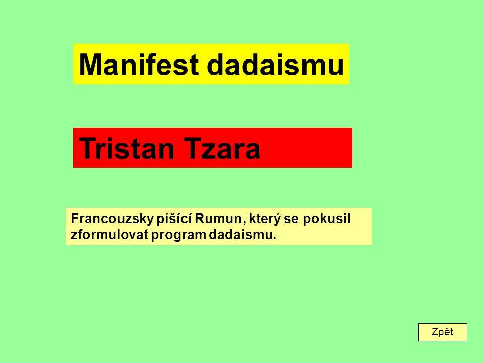 Zpět Manifest dadaismu Tristan Tzara Francouzsky píšící Rumun, který se pokusil zformulovat program dadaismu.