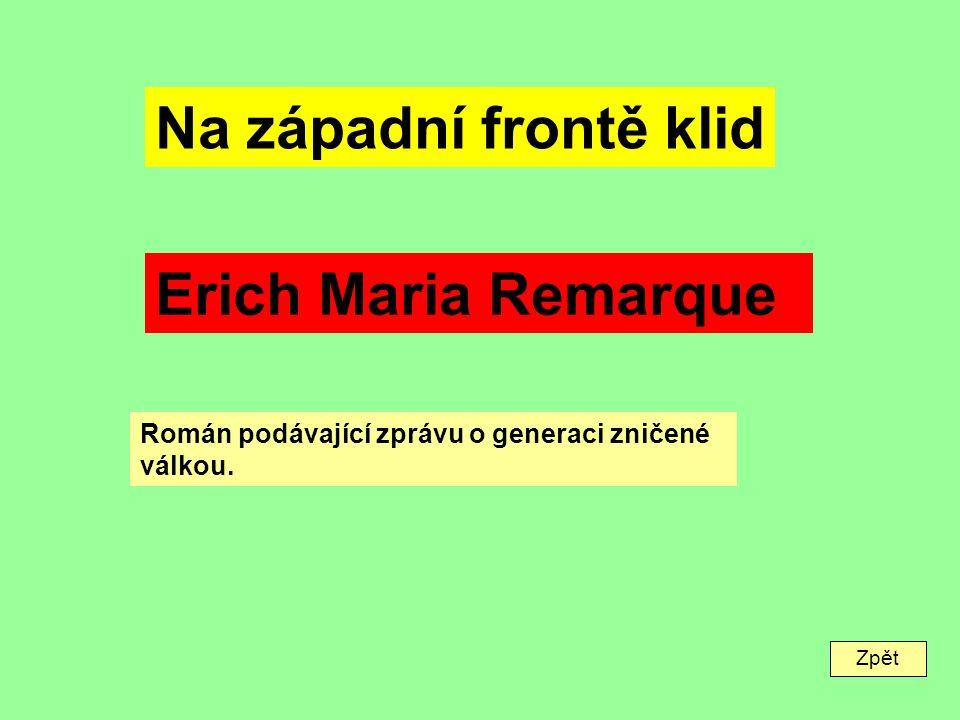Zpět Na západní frontě klid Erich Maria Remarque Román podávající zprávu o generaci zničené válkou.