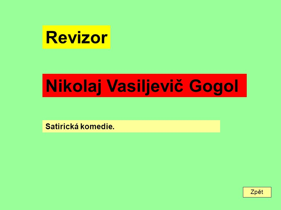 Zpět Revizor Nikolaj Vasiljevič Gogol Satirická komedie.
