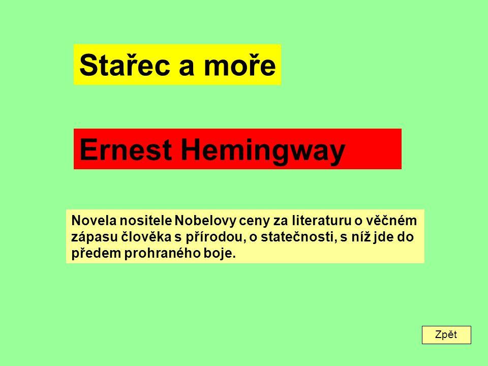 Zpět Stařec a moře Ernest Hemingway Novela nositele Nobelovy ceny za literaturu o věčném zápasu člověka s přírodou, o statečnosti, s níž jde do předem prohraného boje.