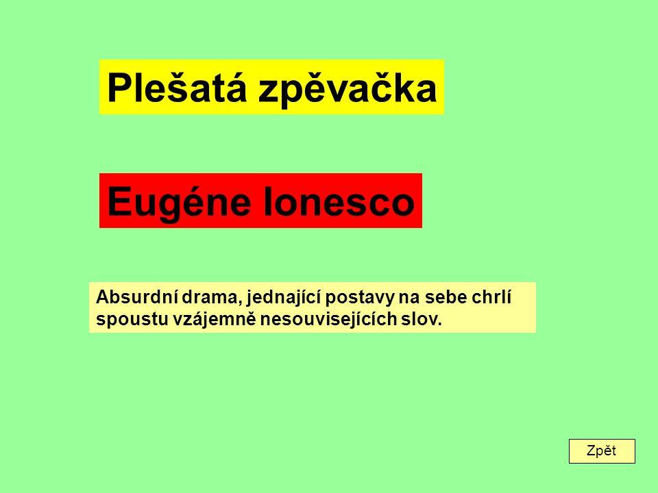 Zpět Plešatá zpěvačka Eugéne Ionesco Absurdní drama, jednající postavy na sebe chrlí spoustu vzájemně nesouvisejících slov.