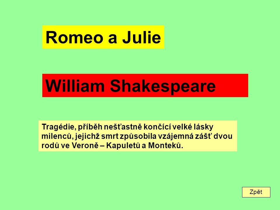 Zpět Romeo a Julie William Shakespeare Tragédie, příběh nešťastně končící velké lásky milenců, jejichž smrt způsobila vzájemná zášť dvou rodů ve Veroně – Kapuletů a Monteků.