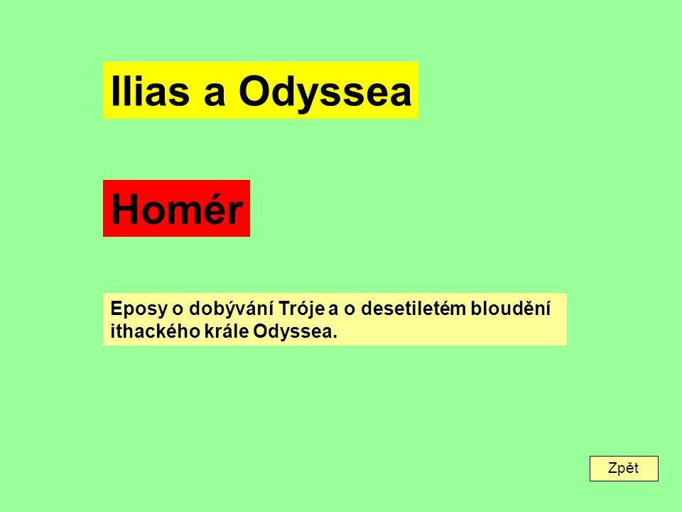 Zpět Ilias a Odyssea Homér Eposy o dobývání Tróje a o desetiletém bloudění ithackého krále Odyssea.
