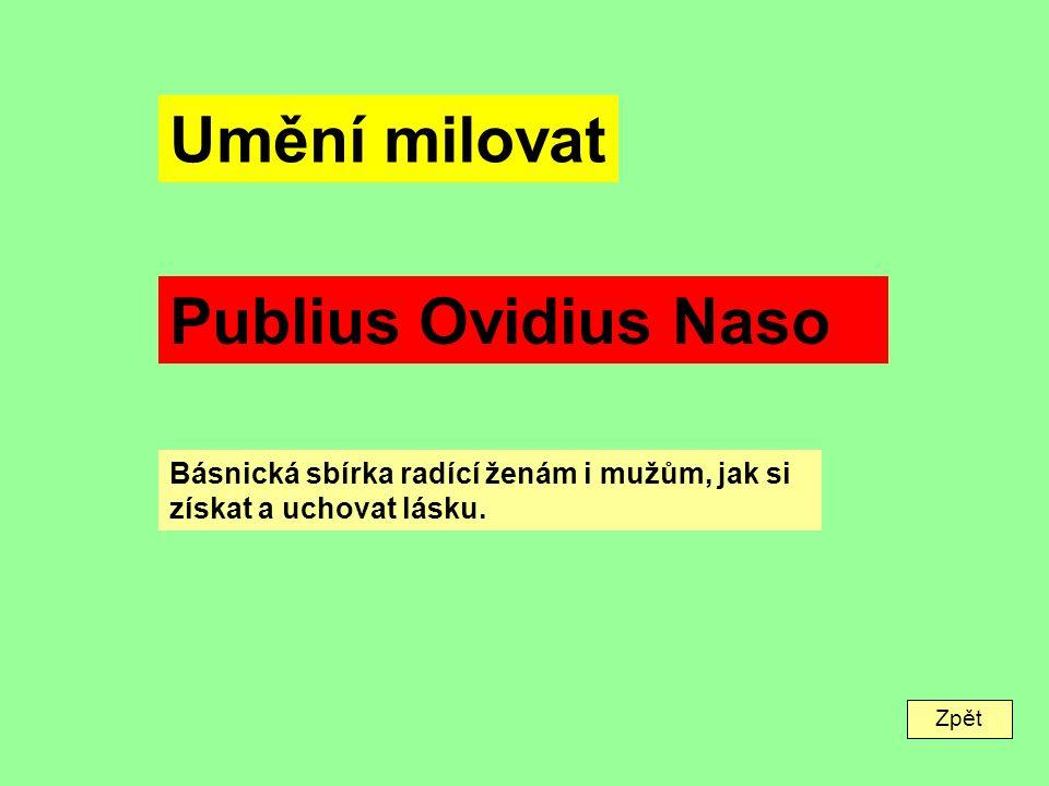 Zpět Umění milovat Publius Ovidius Naso Básnická sbírka radící ženám i mužům, jak si získat a uchovat lásku.