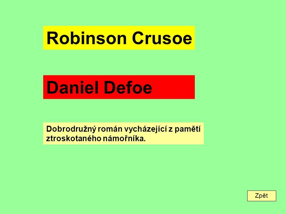 Zpět Robinson Crusoe Daniel Defoe Dobrodružný román vycházející z pamětí ztroskotaného námořníka.