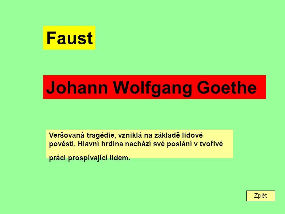 Zpět Faust Johann Wolfgang Goethe Veršovaná tragédie, vzniklá na základě lidové pověsti.