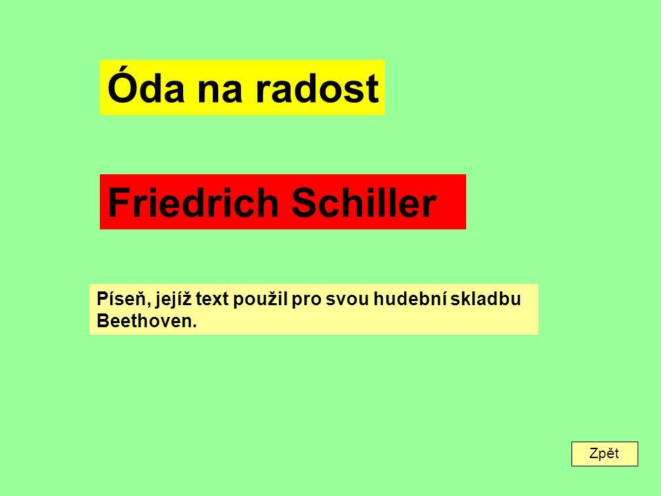 Zpět Óda na radost Friedrich Schiller Píseň, jejíž text použil pro svou hudební skladbu Beethoven.