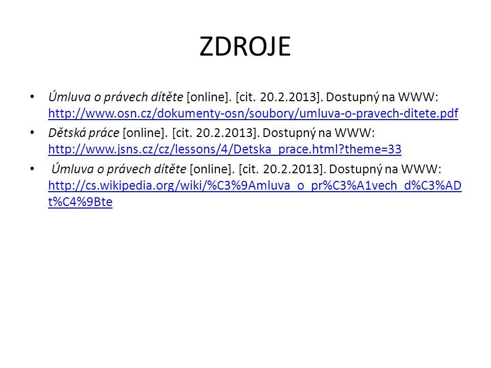 ZDROJE Úmluva o právech dítěte [online]. [cit. 20.2.2013]. Dostupný na WWW: http://www.osn.cz/dokumenty-osn/soubory/umluva-o-pravech-ditete.pdf http:/