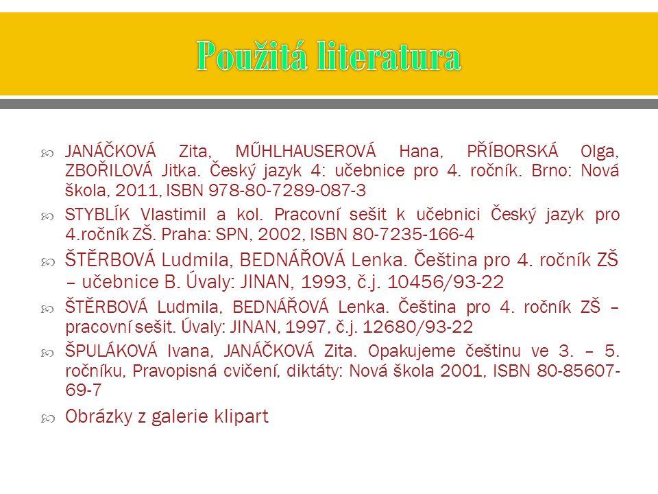  JANÁČKOVÁ Zita, MŰHLHAUSEROVÁ Hana, PŘÍBORSKÁ Olga, ZBOŘILOVÁ Jitka. Český jazyk 4: učebnice pro 4. ročník. Brno: Nová škola, 2011, ISBN 978-80-7289