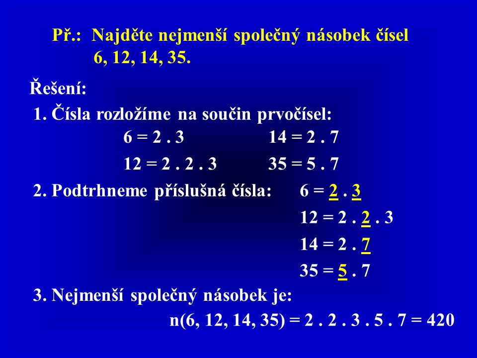 Př.: Najděte nejmenší společný násobek čísel 6, 12, 14, 35.