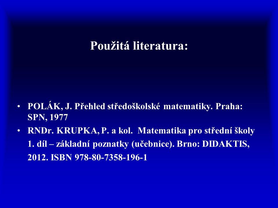 Použitá literatura: POLÁK, J. Přehled středoškolské matematiky.