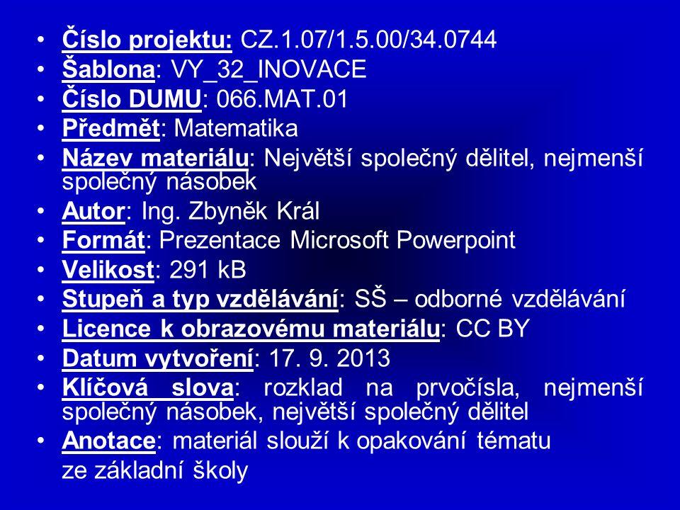 Číslo projektu: CZ.1.07/1.5.00/34.0744 Šablona: VY_32_INOVACE Číslo DUMU: 066.MAT.01 Předmět: Matematika Název materiálu: Největší společný dělitel, nejmenší společný násobek Autor: Ing.