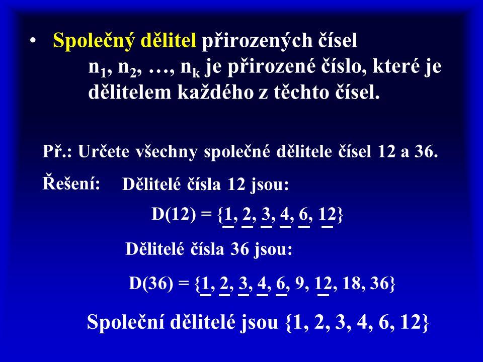 Společný dělitel přirozených čísel n 1, n 2, …, n k je přirozené číslo, které je dělitelem každého z těchto čísel.