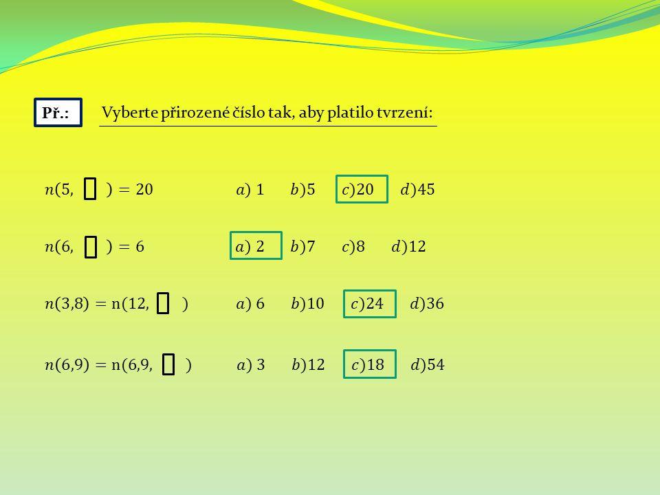 Př.: Vyberte přirozené číslo tak, aby platilo tvrzení: