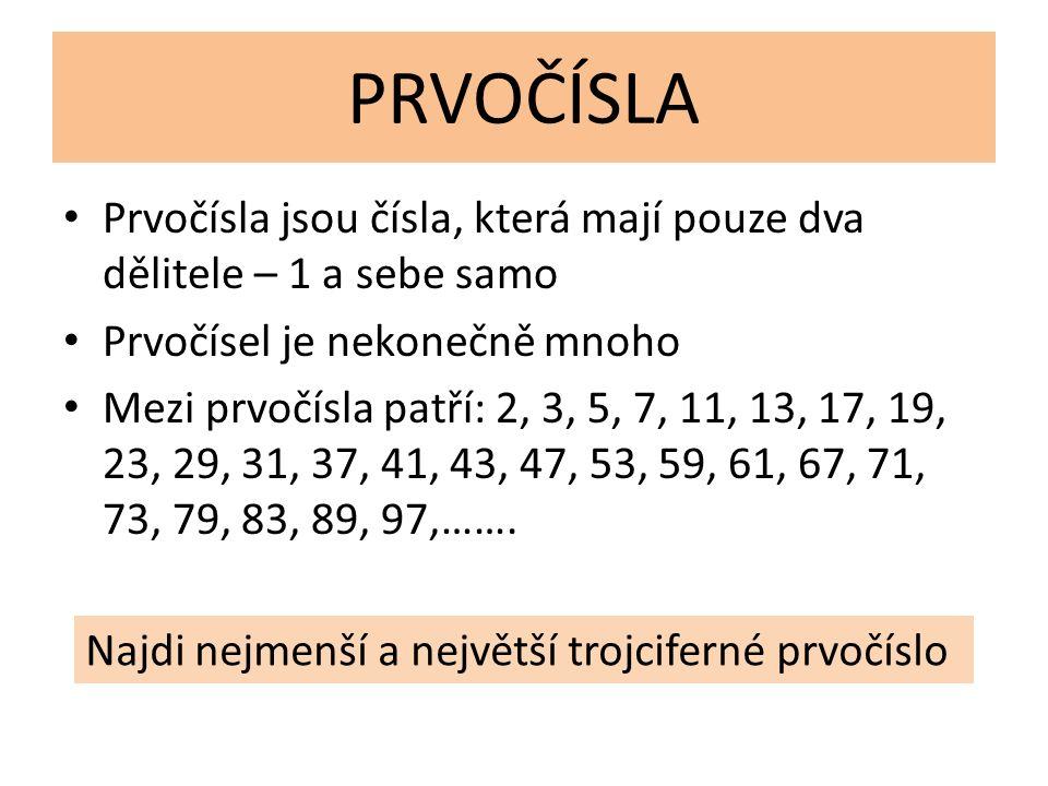 PRVOČÍSLA Prvočísla jsou čísla, která mají pouze dva dělitele – 1 a sebe samo Prvočísel je nekonečně mnoho Mezi prvočísla patří: 2, 3, 5, 7, 11, 13, 17, 19, 23, 29, 31, 37, 41, 43, 47, 53, 59, 61, 67, 71, 73, 79, 83, 89, 97,…….