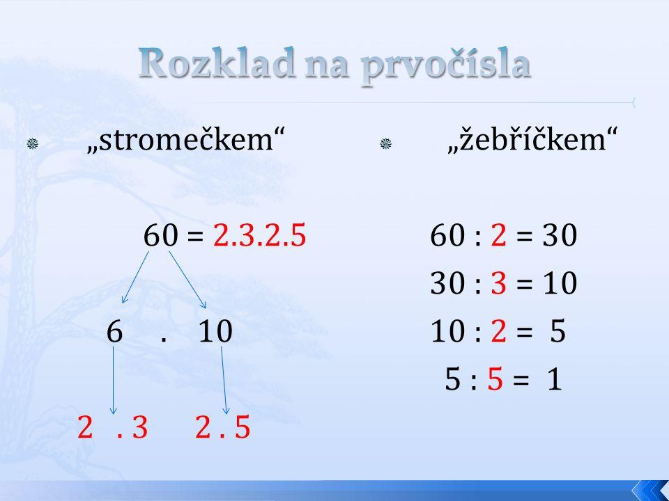 """ """"stromečkem"""" 60 = 2.3.2.5 6. 10 2. 3 2. 5  """"žebříčkem"""" 60 : 2 = 30 30 : 3 = 10 10 : 2 = 5 5 : 5 = 1"""