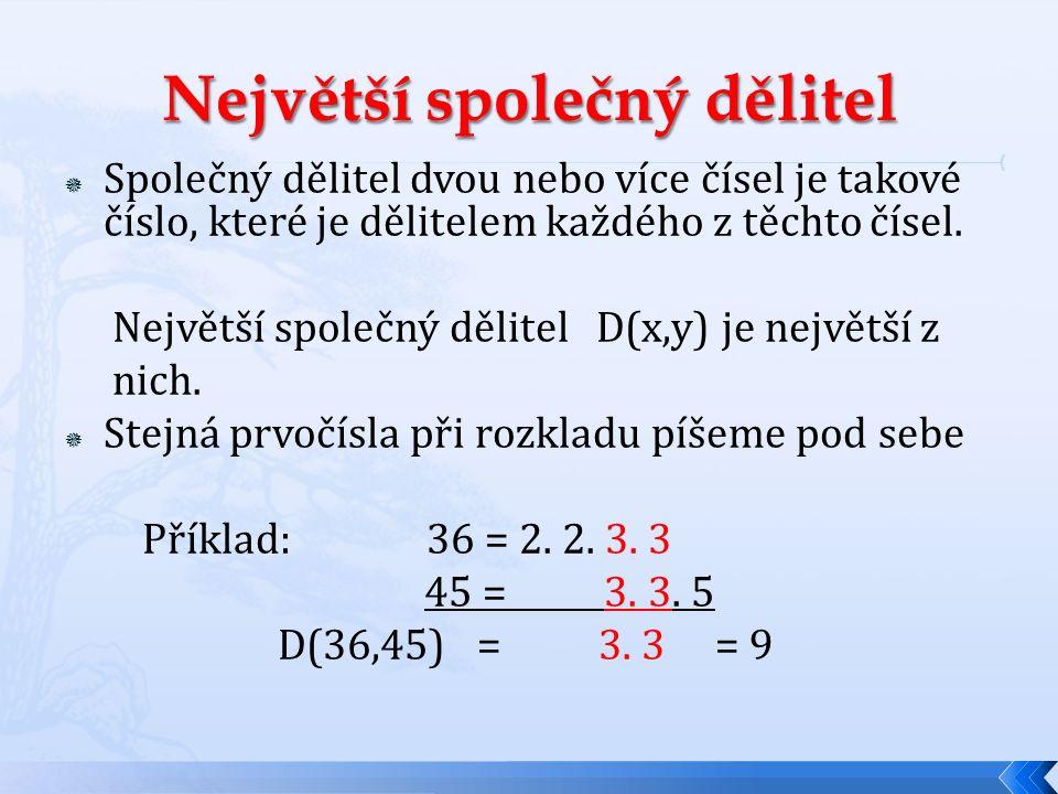  Společný dělitel dvou nebo více čísel je takové číslo, které je dělitelem každého z těchto čísel. Největší společný dělitel D(x,y) je největší z nic