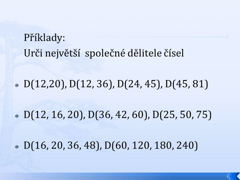 Příklady: Urči největší společné dělitele čísel  D(12,20), D(12, 36), D(24, 45), D(45, 81)  D(12, 16, 20), D(36, 42, 60), D(25, 50, 75)  D(16, 20,