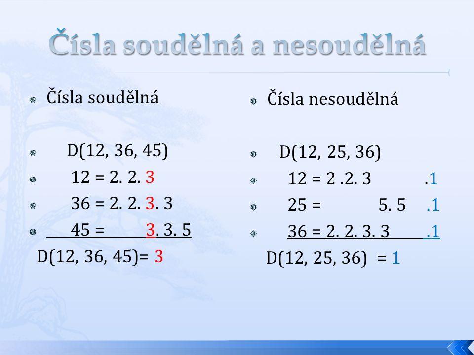  Čísla soudělná  D(12, 36, 45)  12 = 2. 2. 3  36 = 2. 2. 3. 3  45 = 3. 3. 5 D(12, 36, 45)= 3  Čísla nesoudělná  D(12, 25, 36)  12 = 2.2. 3.1 