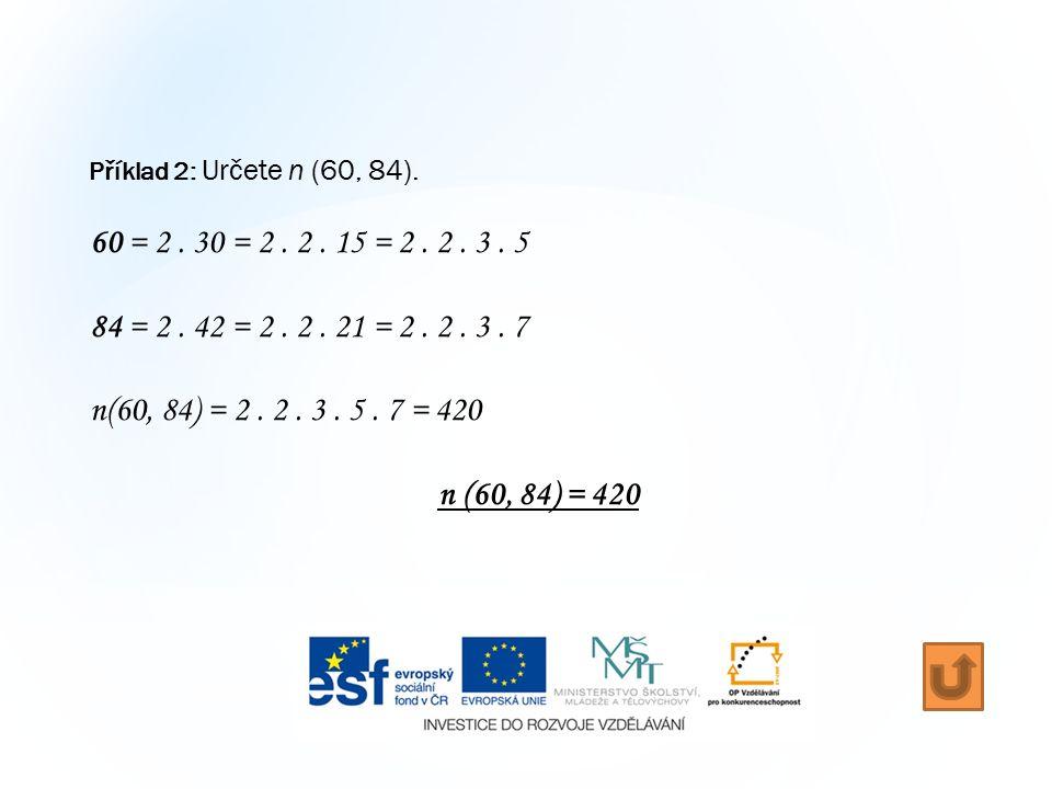 Příklad 2: Určete n (60, 84). 60 = 2. 30 = 2. 2.