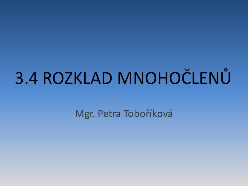 3.4 ROZKLAD MNOHOČLENŮ Mgr. Petra Toboříková