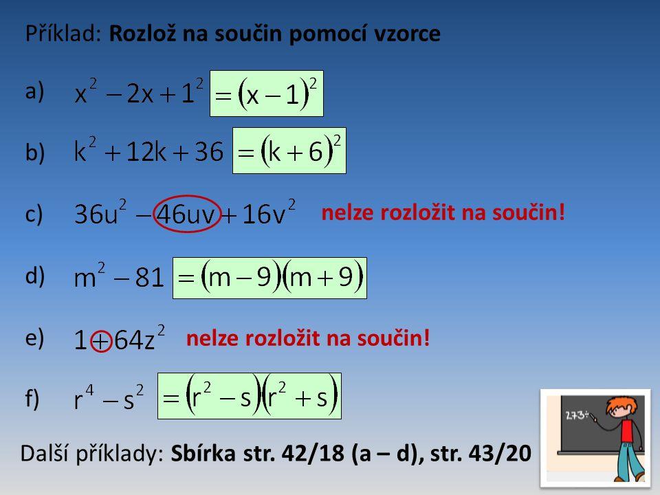 Příklad: Rozlož na součin pomocí vzorce a) b) c) d) e) f) nelze rozložit na součin.