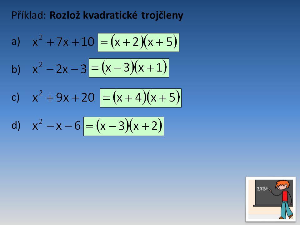 Příklad: Rozlož kvadratické trojčleny a) b) c) d)