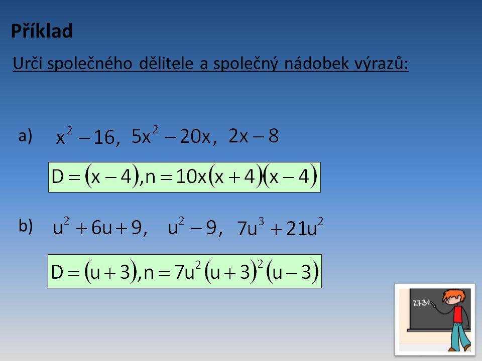 Příklad Urči společného dělitele a společný nádobek výrazů: a) b)
