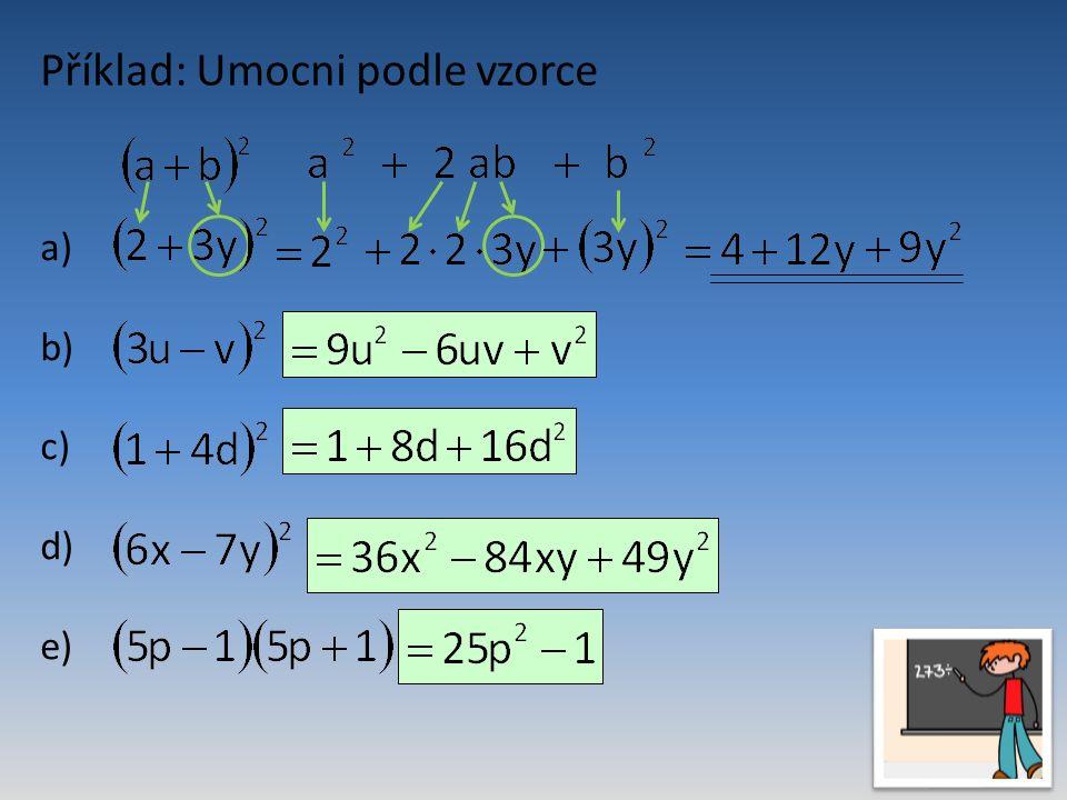 Příklad: Umocni podle vzorce a) b) c) d) e)