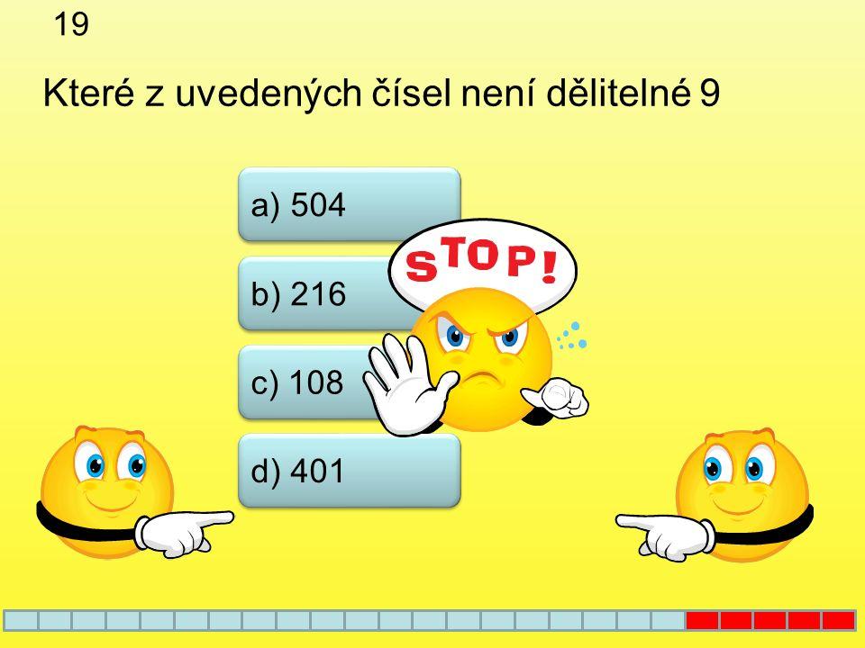 18 a) 6 b) 4 c) 3 Které z uvedených čísel není dělitelem čísla 138 d) 2