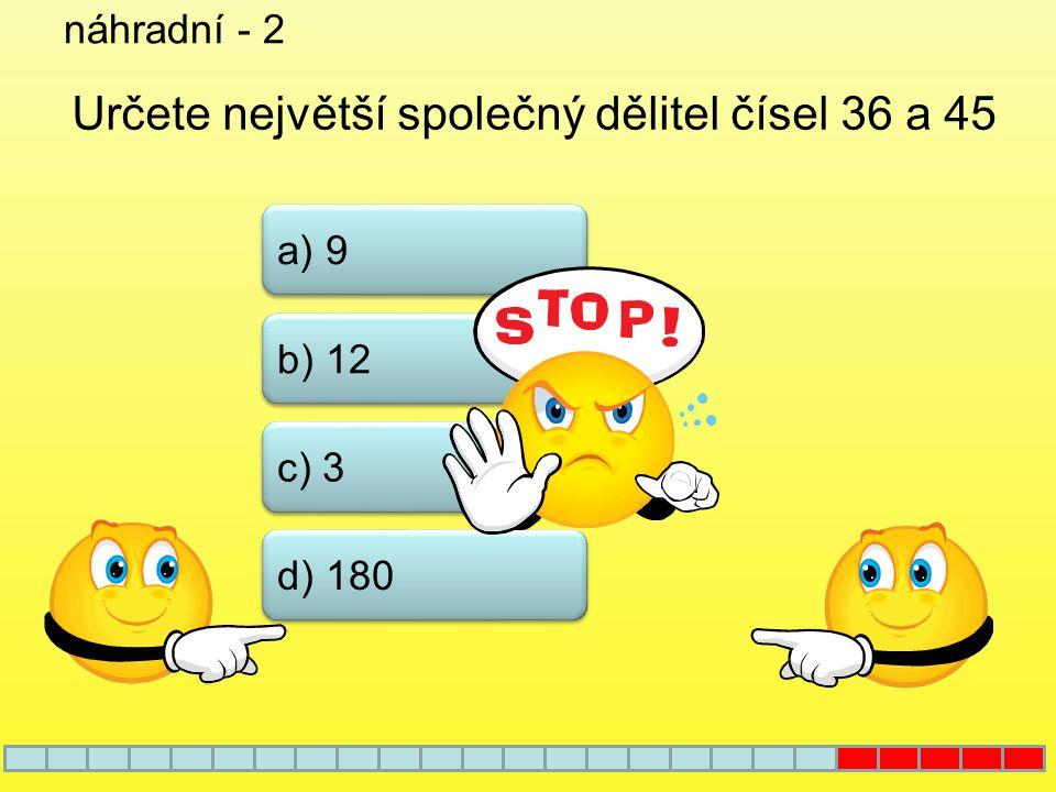 náhradní - 1 a) 5.6 b) 2.2.5 c) 3.10 d) 2.3.5 Který ze zápisů je rozkladem čísla 30 na součin prvočísel