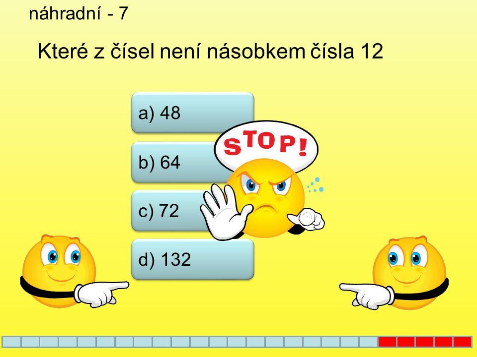 náhradní - 6 a) 2 b) 3 c) 4 d) 5 Doplňte místo * číslo tak, aby bylo číslo 441* dělitelné 3