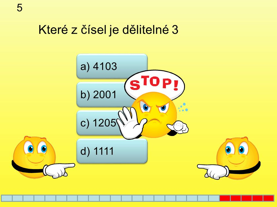 5 b) 2001 a) 4103 c) 1205 d) 1111 Které z čísel je dělitelné 3