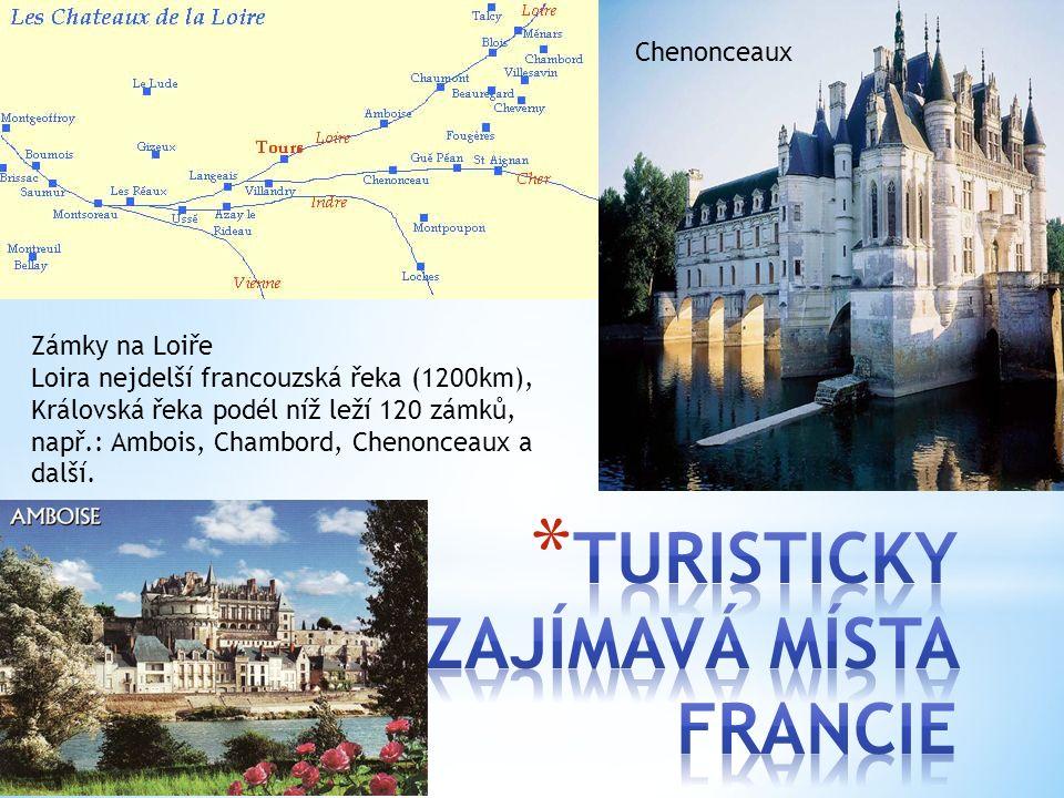 Zámky na Loiře Loira nejdelší francouzská řeka (1200km), Královská řeka podél níž leží 120 zámků, např.: Ambois, Chambord, Chenonceaux a další. Chenon