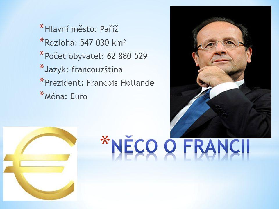 * Hlavní město: Paříž * Rozloha: 547 030 km² * Počet obyvatel: 62 880 529 * Jazyk: francouzština * Prezident: Francois Hollande * Měna: Euro