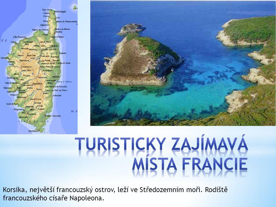 Korsika, největší francouzský ostrov, leží ve Středozemním moři. Rodiště francouzského císaře Napoleona.