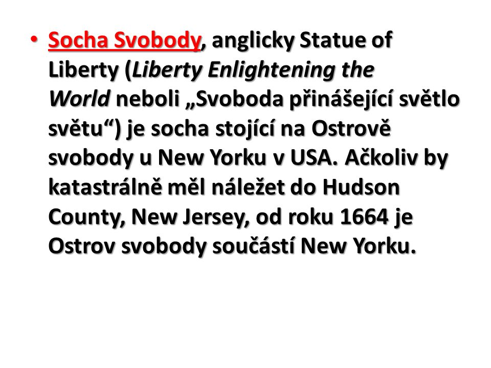 """Socha Svobody, anglicky Statue of Liberty (Liberty Enlightening the World neboli """"Svoboda přinášející světlo světu"""") je socha stojící na Ostrově svobo"""
