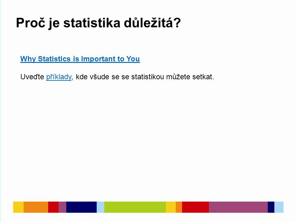 Proč je statistika důležitá? Why Statistics is Important to You Uveďte příklady, kde všude se se statistikou můžete setkat.příklady