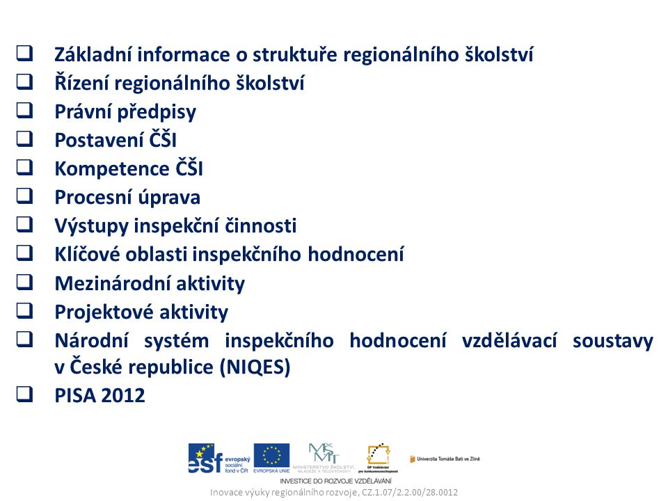 Inovace výuky regionálního rozvoje, CZ.1.07/2.2.00/28.0012  Základní informace o struktuře regionálního školství  Řízení regionálního školství  Prá