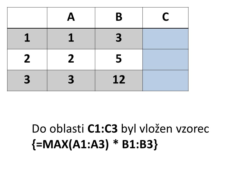 ABC 1139 22515 331236 MAX(A1:A3) = 3 {=3 * B1:B3}