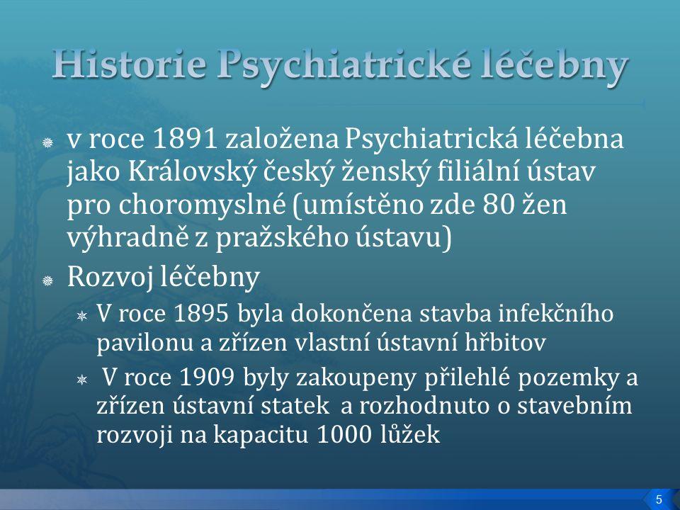  v roce 1891 založena Psychiatrická léčebna jako Královský český ženský filiální ústav pro choromyslné (umístěno zde 80 žen výhradně z pražského ústavu)  Rozvoj léčebny  V roce 1895 byla dokončena stavba infekčního pavilonu a zřízen vlastní ústavní hřbitov  V roce 1909 byly zakoupeny přilehlé pozemky a zřízen ústavní statek a rozhodnuto o stavebním rozvoji na kapacitu 1000 lůžek 5