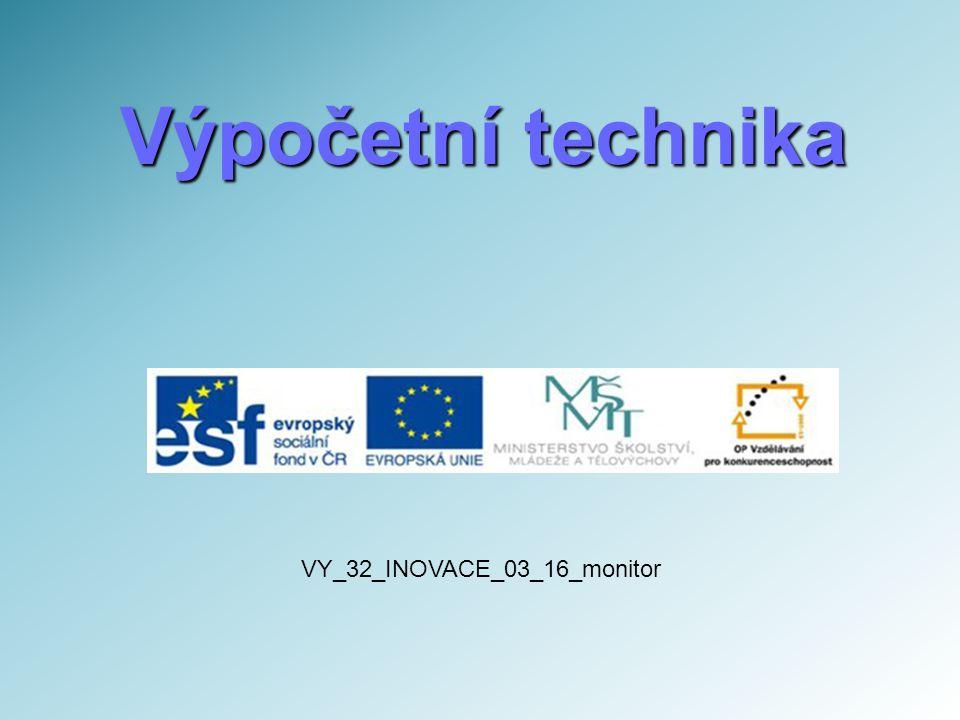 Výpočetní technika VY_32_INOVACE_03_16_monitor