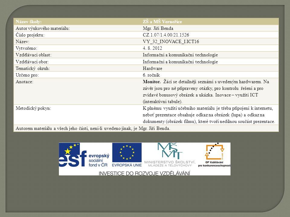 Název školy:ZŠ a MŠ Verneřice Autor výukového materiálu:Mgr. Jiří Benda Číslo projektu:CZ.1.07/1.4.00/21.1526 Název:VY_32_INOVACE_I.ICT16 Vytvořeno:4.
