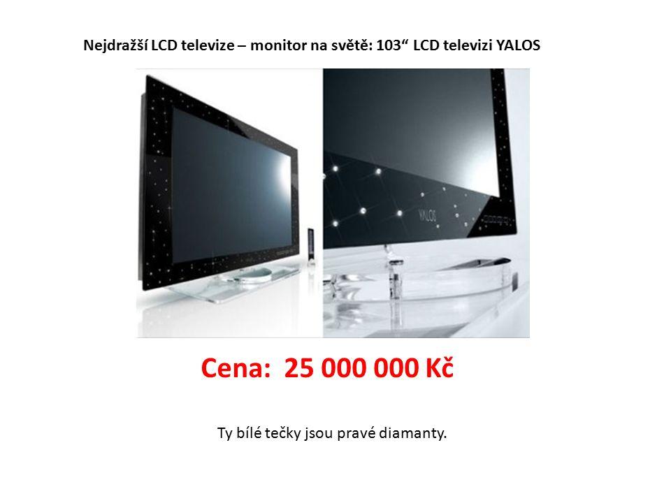 Cena: 25 000 000 Kč Nejdražší LCD televize – monitor na světě: 103 LCD televizi YALOS Ty bílé tečky jsou pravé diamanty.