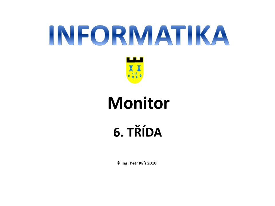 © Ing. Petr Kvíz 2010 6. TŘÍDA Monitor